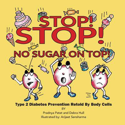 Stop! Stop! No Sugar on Top! : Type 2 Diabetes Prevention Retold by Body