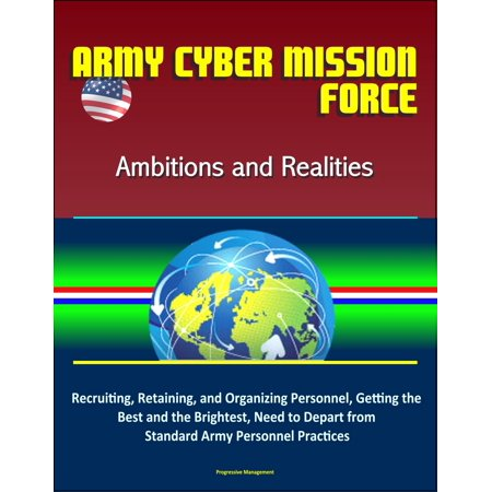 Army Cyber Mission Force: Ambitions and Realities: Recruiting, Retaining, and Organizing Personnel, Getting the Best and the Brightest, Need to Depart from Standard Army Personnel Practices -