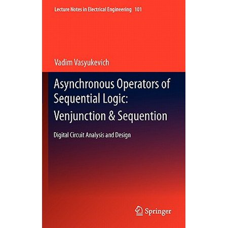 Asynchronous Operators of Sequential Logic: Venjunction & Sequention : Digital Circuit Analysis and