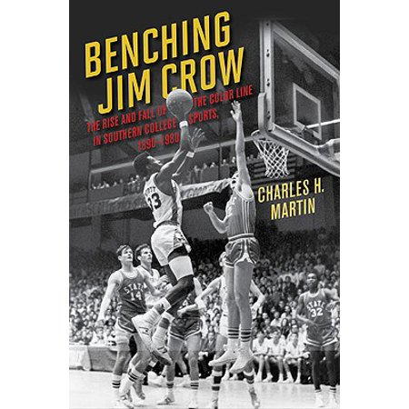 Benching Jim Crow : The Rise and Fall of the Color Line in Southern College Sports, (The Rise And Fall Of Jim Crow Summary)