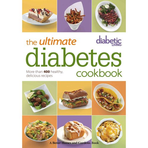 Diabetic Living The Ultimate Diabetes Cookbook : More than 400 Healthy, Delicious Recipes