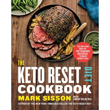 The Keto Reset Diet Cookbook : 150 Low-Carb, High-Fat Ketogenic Recipes to Boost Weight Loss: A Keto Diet