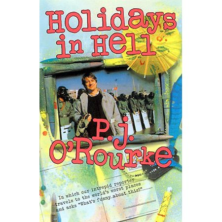 Holidays in Hell : In Which Our Intrepid Reporter Travels to the World's Worst Places and Asks,