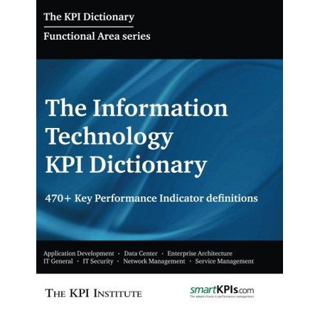 The Information Technology Kpi Dictionary  470  Key Performance Indicator Definitions