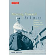 Moving toward Stillness : Lessons in Daily Life from the Martial Ways of Japan