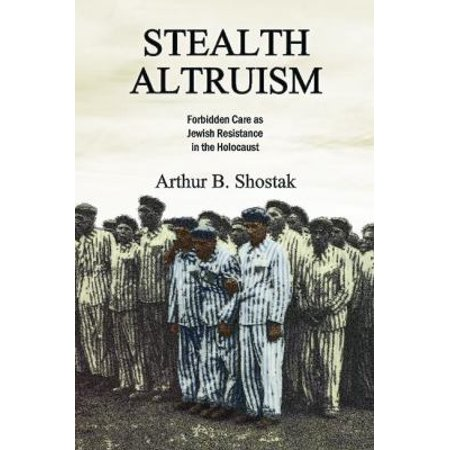 Stealth Altruism  Forbidden Care As Jewish Resistance In The Holocaust