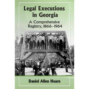 Legal Executions in Georgia : A Comprehensive Registry, 1866-1964