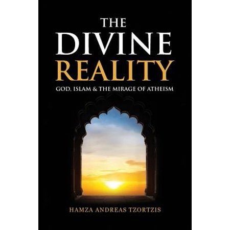 The Divine Reality : God, Islam and the Mirage of