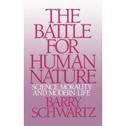 The Battle for Human Nature : Science, Morality and Modern Life
