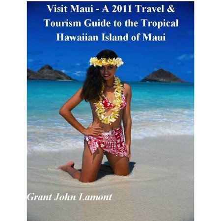 Visit Maui: A Travel & Tourism Guide to the Tropical Hawaiian Island of Maui - (Top Places To Visit In Maui Hawaii)