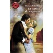 La captive du capitaine (Harlequin Les Historiques) - eBook
