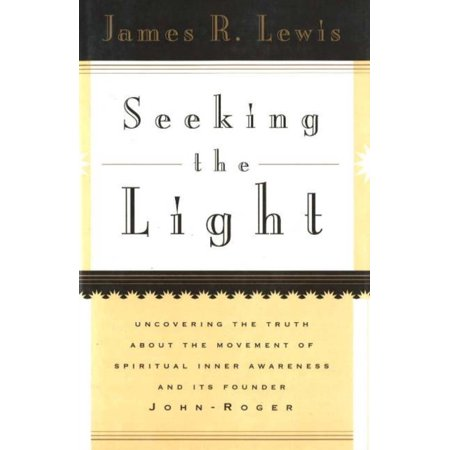 Seeking the Light: Uncovering the Truth About the Movement of Spiritual Inner Awareness and Its Founder John-Roger (Hardcover)