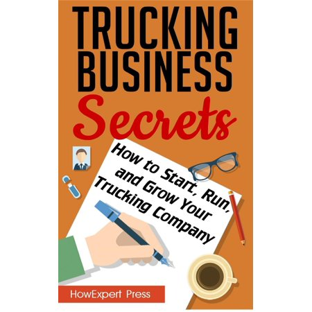 Trucking Business Secrets: How to Start, Run, and Grow Your Trucking Company -
