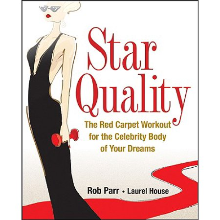 Star Quality : The Red Carpet Workout for the Celebrity Body of Your Dreams