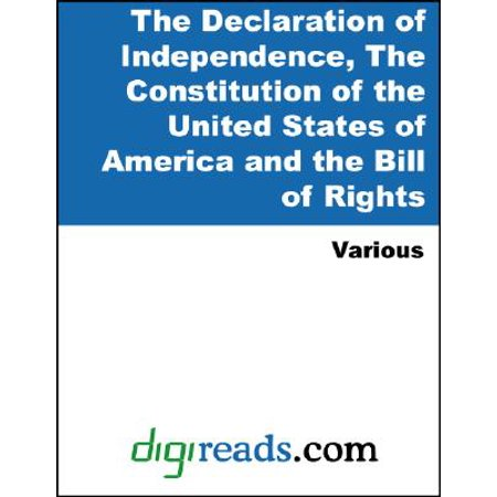 The Declaration of Independence, The Constitution of the United States of America (with Amendments), and other Important American Documents -