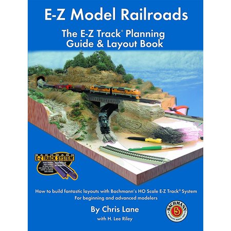 E-Z Model Railroads: The E-Z Track Planning Guide & Layout Book, Six in-depth layouts, plus 20 additional layout designs By Bachmann