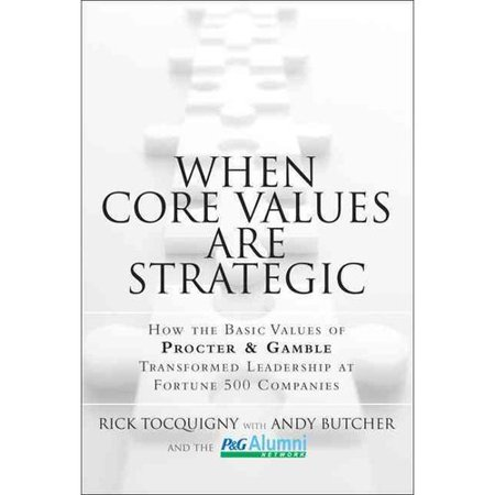 When Core Values Are Strategic  How The Basic Values Of Procter   Gamble Transformed Leadership At Fortune 500 Companies