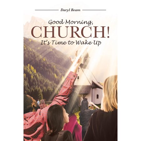 Good Morning, Church! It's Time to Wake Up (Time To Wake Up In The Morning)