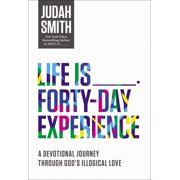 Life Is _____ Forty-Day Experience: A Devotional Journey Through God's Illogical Love (Paperback)