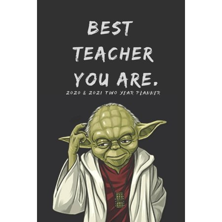 Star Wars Teacher (Best Teacher Gift - 2020 & 2021 Two Year Weekly Planner - Funny Star Wars Yoda Quote - Academic Agenda Notebook for Planning Appointments: 24 Month Calendar Notebook For Daily)