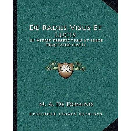 De Radiis Visus Et Lucis  In Vitris Perspectiuis Et Iride Tractatus  1611