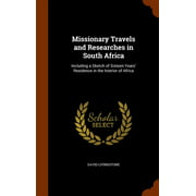 Missionary Travels and Researches in South Africa : Including a Sketch of Sixteen Years' Residence in the Interior of Africa - Hardcover