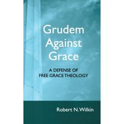 Grudem Against Grace : Defending Free Grace Theology