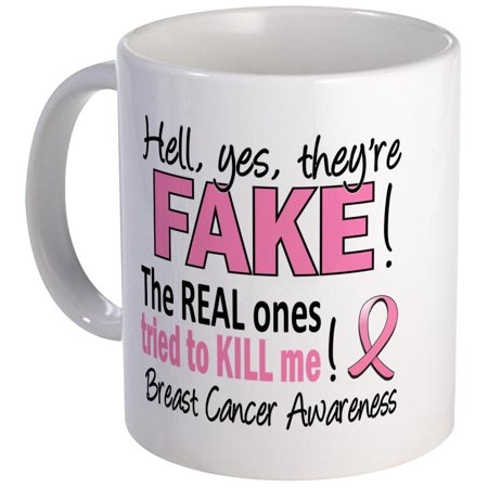 CafePress - Yes They're Fake Breast Cancer Mug - Unique Coffee Mug, Coffee Cup CafePress