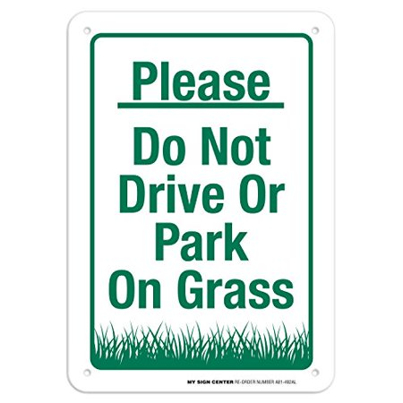 "Please Do Not Drive Or Park On Grass Sign - 10""x7"" - .040 Rust Free Heavy Duty Aluminum - Made in USA - UV Protected and Weatherproof - A81-492AL"