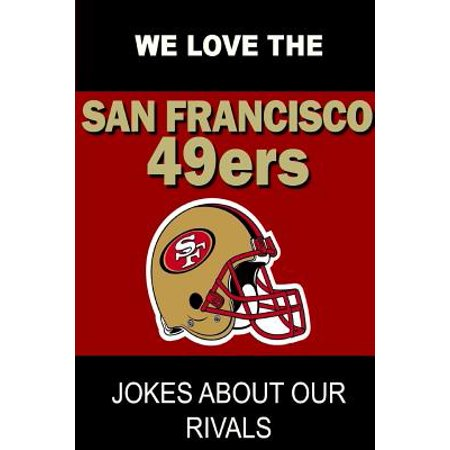 We Love the San Francisco 49ers - Jokes about Our Rivals