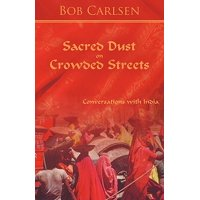 Sacred Dust on Crowded Streets : Conversations with India