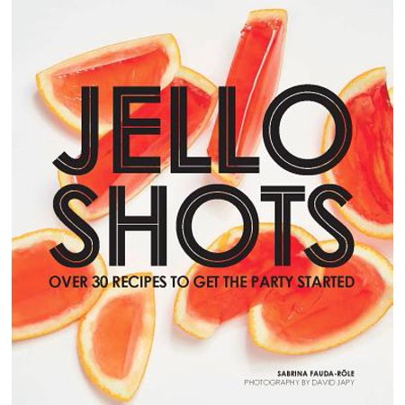 Jello Shots : Over 30 Recipes to Get the Party Started - Halloween Shots Recipes Vodka
