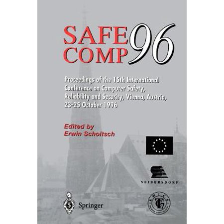 Safe Comp 96 : The 15th International Conference on Computer Safety, Reliability and Security, Vienna, Austria October 23-25 1996