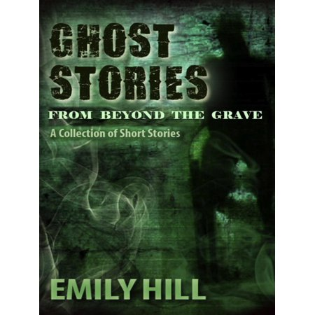 Ghost Stories From Beyond The Grave: A Collection of Short Stories - - A Short Halloween Ghost Story