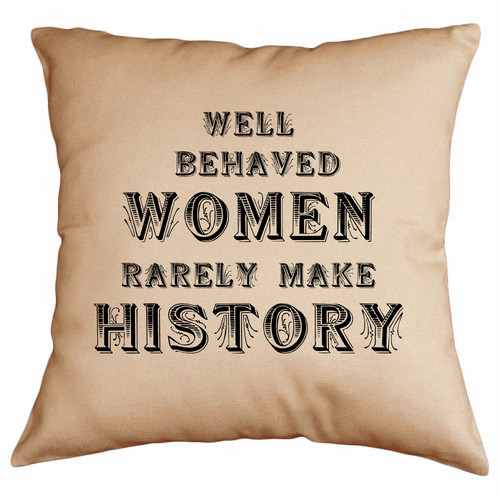 Retrospect Group Well Behaved Women Rarely Make History Cotton Throw Pillow