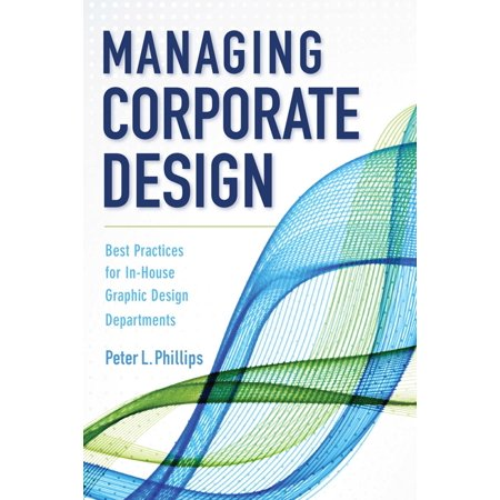 Managing Corporate Design : Best Practices for In-House Graphic Design