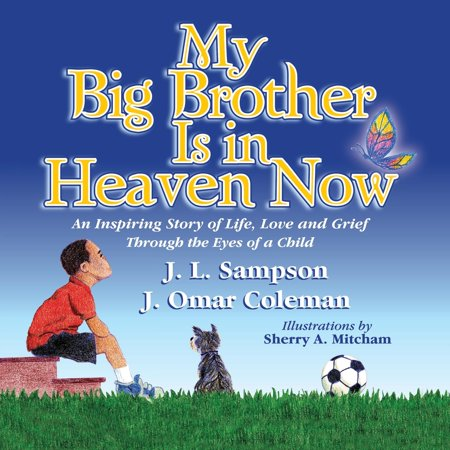 My Big Brother Is in Heaven Now: An Inspiring Story of Life, Love and Grief Through The Eyes of a Child (A Letter To My Brother In Heaven)