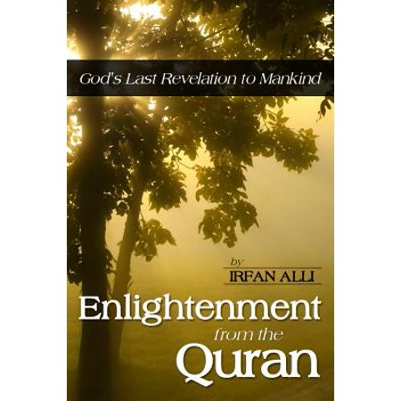 Enlightenment from the Quran - God's Last Revelation to Mankind -