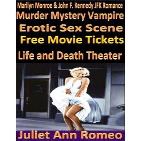 Marilyn Monroe & John F. Kennedy JFK Romance Murder Mystery Vampire Erotic Sex Scene Free Movie Tickets Life and Death Theater - - Halloween All Death Scenes