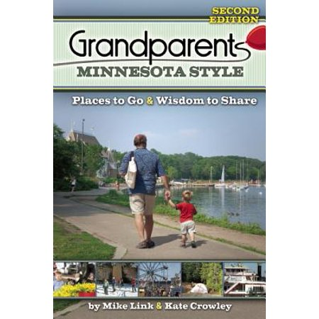 Grandparents minnesota style : places to go and wisdom to share: (Places To Go For One Year Anniversary)