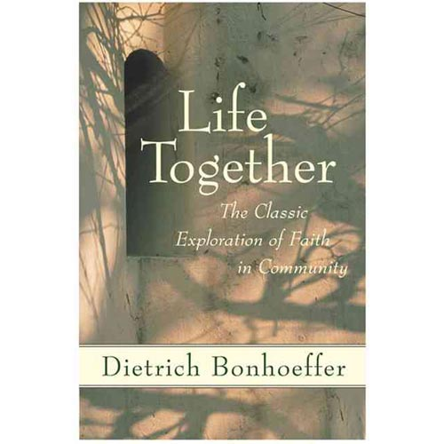 Life Together : The Classic Exploration of Christian Community