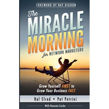 The Miracle Morning for Network Marketers : Grow Yourself First to Grow Your Business