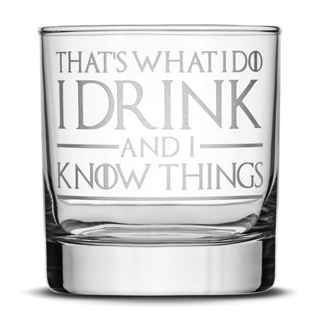 Premium Game of Thrones Whiskey Glass, Thats What I Do I Drink and I Know Things, Hand Etched 10oz Rocks Glass, Made in USA, Highball Gifts, Sand Carved by Integrity