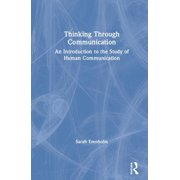 Thinking Through Communication: An Introduction to the Study of Human Communication (Hardcover)
