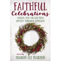 Faithful Celebrations: Faithful Celebrations: Making Time for God from Advent Through Epiphany (Paperback)