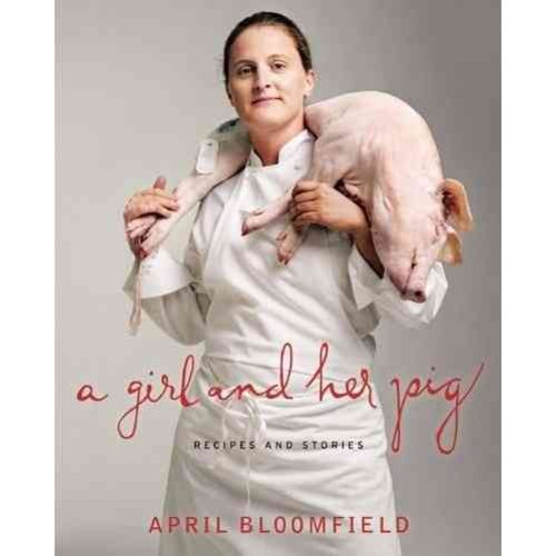 A Girl and Her Pig: Recipes and Stories
