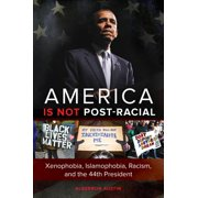 America is not Post-racial: Xenophobia, Islamophobia, Racism, and the 44th President - eBook
