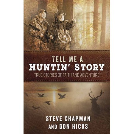 Tell Me a Huntin' Story : True Stories of Faith and