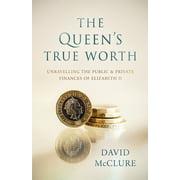 The Queen's True Worth : Unravelling the public & private finances of Queen Elizabeth II (Paperback)