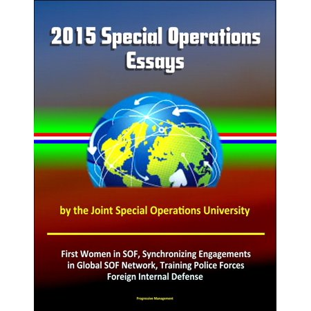 2015 Special Operations Essays by the Joint Special Operations University: First Women in SOF, Synchronizing Engagements in Global SOF Network, Training Police Forces, Foreign Internal Defense - (Error Synchronizing Folder The Client Operation Failed)